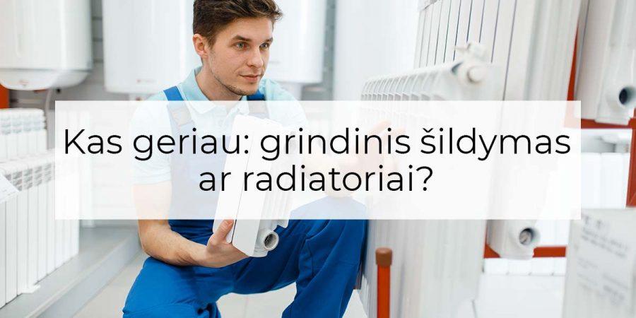 grindinis šildymas ar radiatoriai